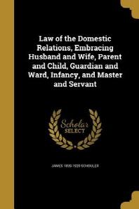 [해외]Law of the Domestic Relations, Embracing Husband and Wife, Parent and Child, Guardian and Ward, Infancy, and Master and Servant (Paperback)