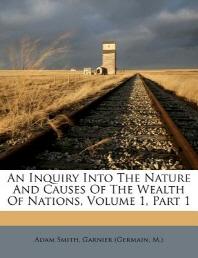 [해외]An Inquiry Into the Nature and Causes of the Wealth of Nations, Volume 1, Part 1 (Paperback)