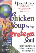 Chicken Soup for the Preteen Soul : 101 Stories of Changes, Choices and Growing Up (Chicken Soup for