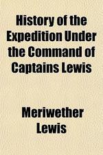 [해외]History of the Expedition Under the Command of Captains Lewis & Clark (Volume 3); To the Sources of the Missouri, Thence Across the Rocky Mountains an (Paperback)