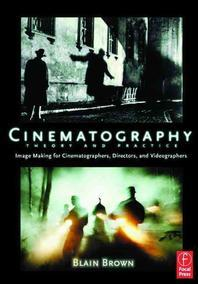 Cinematography : Image Making for Cinematographers, Directors and Videographers
