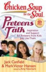 Chicken Soup for the Soul Preteens Talk : Inspiration and Support for Preteens from Kids Just Like T