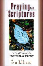 Praying the Scriptures : A Field Guide for Your Spiritual Journey