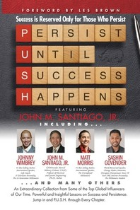 P.U.S.H. Persist Until Success Happens Featuring John M. Santiago, Jr.
