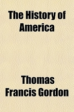 The History of America (Volume 1-2); By Thomas F. Gordon Containing the History of the Spanish Discoveries Prior to 1520