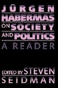 Jurgen Habermas on Society and Politics : A Reader