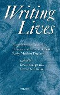 Writing Lives : Biography and Textuality, Identity and Representation in Early Modern England