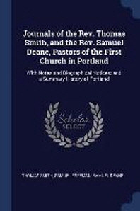 Journals of the Rev. Thomas Smith, and the Rev. Samuel Deane, Pastors of the First Church in Portland