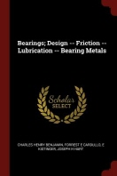 Bearings; Design -- Friction -- Lubrication -- Bearing Metals