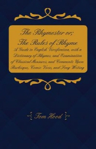 The Rhymester or; The Rules of Rhyme - A Guide to English Versification, with a Dictionary of Rhymes, and Examination of Classical Measures, and Comme