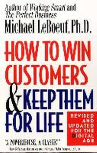 How to Win Customers and Keep Them for Life : Revised and Updated for the Digital Age