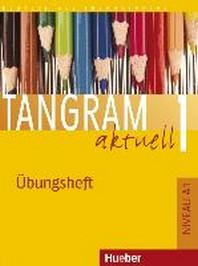 Tangram aktuell 1: Deutsch als Fremdsprache - Niveaustufe A1 Ubungsheft