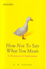 How Not to Say What You Mean : A Dictionary of Euphemisms