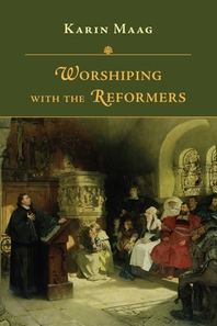 [해외]Worshiping with the Reformers