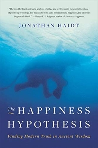 Happiness Hypothesis : Finding Modern Truth in Ancient Wisdom