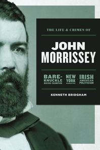 The Life and Crimes of John Morrissey