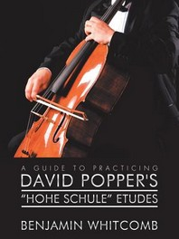 A Guide to Practicing David Popper's 'hohe Schule' Etudes