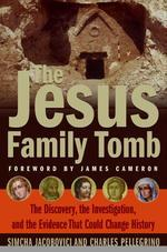 Jesus Family Tomb : The Discovery, the Investigation, And the Evidence That Could Change History