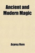 Ancient and Modern Magic