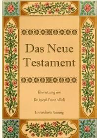 Das Neue Testament. Aus der Vulgata mit Bezug auf den Grundtext neu uebersetzt, von Dr. Joseph Franz Allioli.