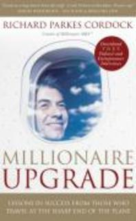 Millionaire Upgrade : Lessons in Success from Those Who Travel at the Sharp End of the Plane