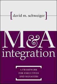 M & A Integration : A Framework for Executives and Managers