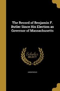 [해외]The Record of Benjamin F. Butler Since His Election as Governor of Massachusetts (Paperback)