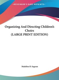 Organizing and Directing Children's Choirs
