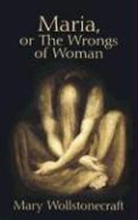 [해외]Maria, or the Wrongs of Woman (Paperback)