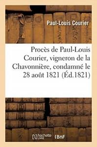 Proces De Paul-Louis Courier, Vigneron De La Chavonniere, Condamne Le 28 Aout 1821 - A L'Occasion De