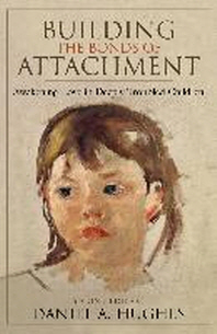 Building the Bonds of Attachment, 2/e : Awakening Love in Deeply Troubled Children