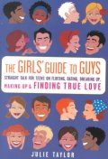 Girls' Guide to Guys: Straight Talk on Teens of Flirting, Dating, Breaking Up, Making Up, and Findin
