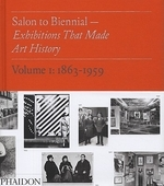 Salon to Biennial - Exhibitions That Made Art History, Volume I