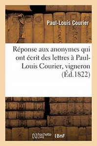 Reponse Aux Anonymes Qui Ont Ecrit Des Lettres A Paul-Louis Courier, Vigneron