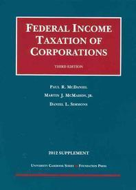 McDaniel, McMahon and Simmons' Federal Income Taxation of Corporations, 3D, 2012 Supplement