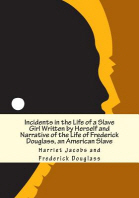 [해외]Incidents in the Life of a Slave Girl Written by Herself and Narrative of the Life of Frederick Douglass, an American Slave (Paperback)