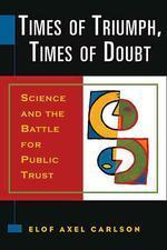 Times of Triumph, Times of Doubt : Science and the Battle for Public Trust