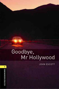 Goodbye, Mr Hollywood : Oxford Bookworms Stage 1