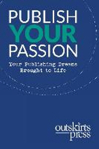 [해외]Outskirts Press Presents Publish Your Passion (Paperback)