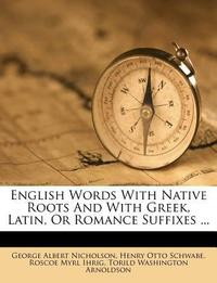 English Words with Native Roots and with Greek, Latin, or Romance Suffixes ...