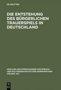 Die Entstehung Des Burgerlichen Trauerspiels in Deutschland