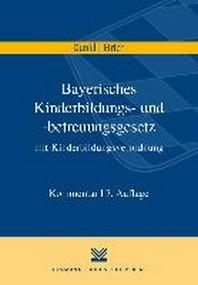 Bayerisches Kinderbildungs- und -betreuungsgesetz mit Kinderbildungsverordnung