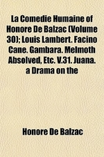 La Com Die Humaine of Honor de Balzac; Louis Lambert. Facino Cane. Gambara. Melmoth Absolved, Etc. V.31. Juana. a Drama on the Seashore. the Hated Son
