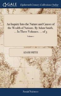 [해외]An Inquiry Into the Nature and Causes of the Wealth of Nations. by Adam Smith, ... in Three Volumes. ... of 3; Volume 1 (Hardcover)