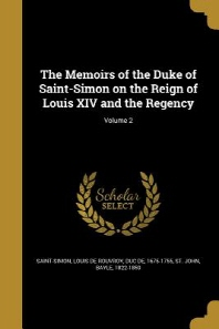 The Memoirs of the Duke of Saint-Simon on the Reign of Louis XIV and the Regency; Volume 2