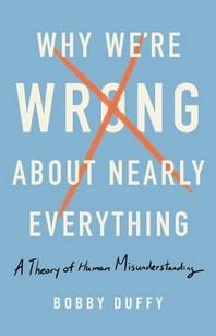 [해외]Why We're Wrong about Nearly Everything