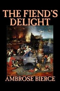 The Fiend's Delight by Ambrose Bierce, Fiction, Fantasy, Classics, Horror