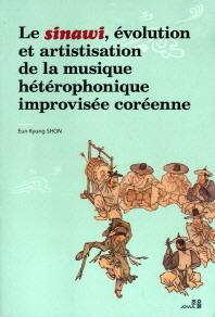 Le Sinawi Evolution et artististation de la musique heterophonique improvisee coreenne