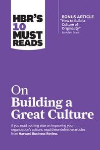 """[해외]Hbr's 10 Must Reads on Building a Great Culture (with Bonus Article """"how to Build a Culture of Originality"""" by Adam Grant) (Hardcover)"""