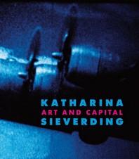 Katharina Sieverding : Art and Capital
